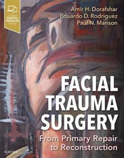 Facial Trauma Surgery: From Primary Repair to Reconstruction 1st Edition